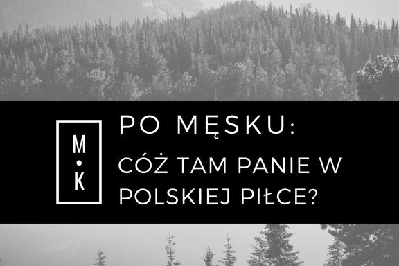 Cóż tam, Panie, w polskiej piłce?